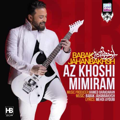 babak jahanbakhsh az khoshi mimiram دانلود اهنگ از خوشی میمیرم بابک جهانبخش