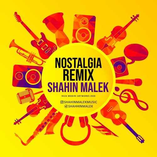 shahin malek nostalgia remix دانلود اهنگ ریمیکس نوستالژی شاهین ملک